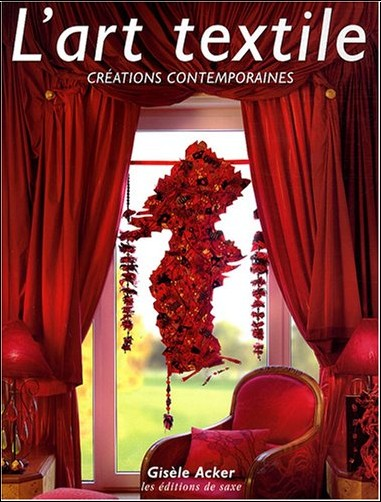 Gisèle Acker - L'art textile : Créations contemporaines