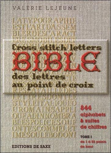 Valérie Lejeune - La bible des lettres au point de croix : 844 alphabets et suites de chiffres, tome 1, de 1 à 55 points de haut