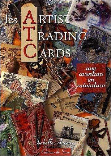 Isabelle Auroux - Les Artist Trading Cards : Une aventure en miniature