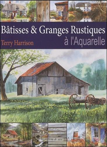 Terry Harrison - Bâtisses & Granges Rustiques à l'Aquarelle
