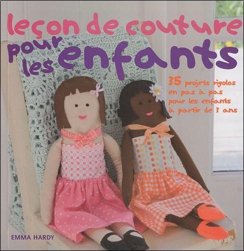Emma Hardy - Leçon de couture pour les enfants : 35 projets rigolos en pas à pas pour les enfants à partir de 3 ans
