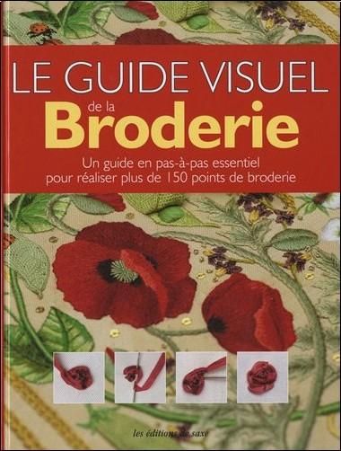 Collectif - Guide visuel de la broderie : Un guide en pas-à-pas essentiel pour réaliser plus de 150 points de broderie
