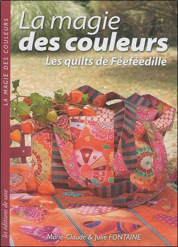 Marie-Claude Fontaine - La magie des couleurs : Les quilts de Féeféedille