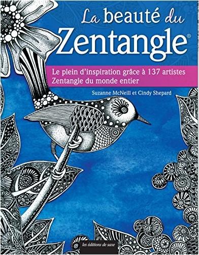 Suzanne McNeill - La beauté du Zentangle : Le plein d'inspiration grâce à 137 artistes Zentangle du monde entier