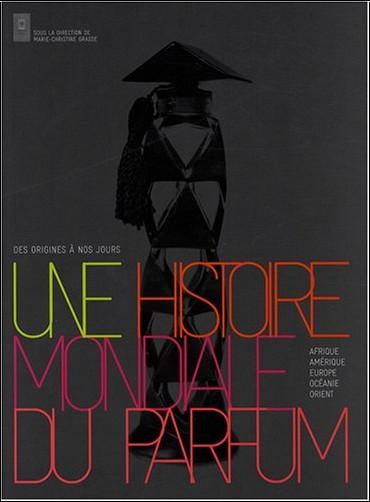 Marie-Christine Grasse - Une histoire mondiale du parfum : Des origines à nos jours