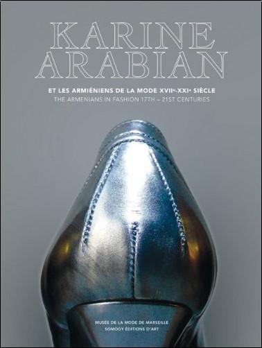 Silvie Richoux - Karine Arabian et les Arméniens de la mode XVIIe-XXIe siècle : Musée de la Mode de Marseille 16 mai-30 septembre 2007