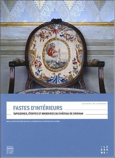 Chrystèle Burgard - Fastes d'intérieurs : Tapisseries, étoffes et broderies du château de Grignan