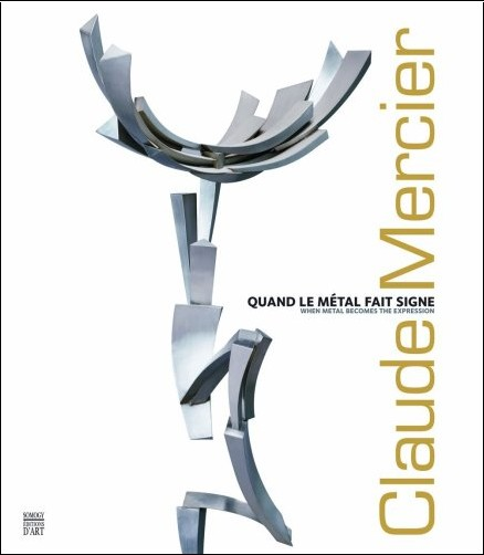 Marie-Odile Van Caeneghem - Claude Mercier : Quand le métal fait signe, édition bilingue français-anglais