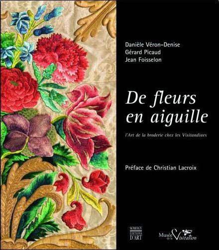 Danièle Véron-Denise - De fleurs en aiguille : L'art de la broderie chez les visitandines