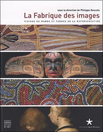 Philippe Descola - La Fabrique des images : Visions du monde et formes de la représentation