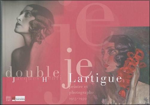 Anne-Laure Sol - Jacques-Henri Lartigue, peintre et photographe, 1915-1939