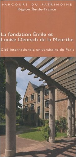Brigitte Blanc - La fondation Emile et Louise Deutsch de la Meurthe : Cité internationale universitaire de Paris