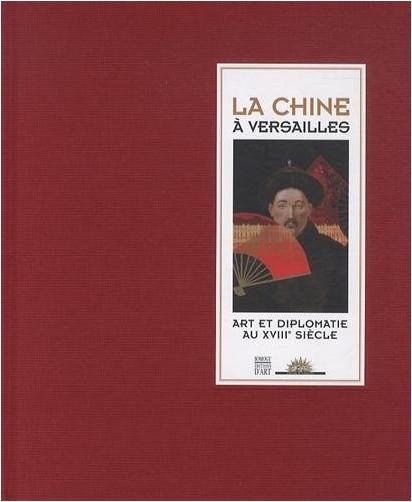 Marie-Laure de Rochebrune - La Chine à Versailles : Art et diplomatie au XVIIIe siècle