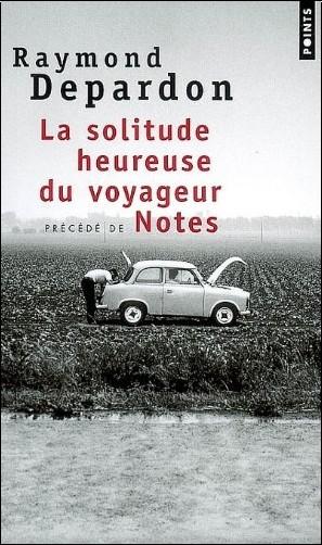 Raymond Depardon - La solitude heureuse du voyageur précédé de Notes