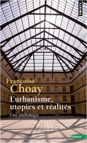 Françoise Choay - L'urbanisme, utopies et réalités : Une anthologie
