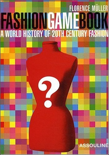 Florence Muller - Fashion Game Book : A world history of 20th century fashion