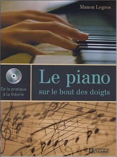Manon Legros - Le piano sur le bout des doigts : De la pratique à la théorie (1Cédérom)