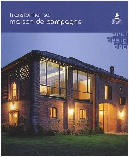 transformer sa maison de campagne loft publications livres. Black Bedroom Furniture Sets. Home Design Ideas