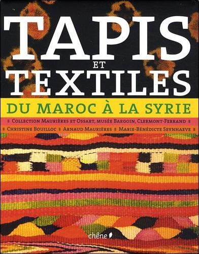 Arnaud Maurières - Tapis et textiles du Maroc à la Syrie : Tissages ruraux de l'Afrique du Nord et du Proche-Orient