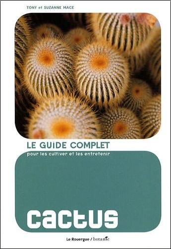 Tony Mace - Cactus : Le guide complet pour les cultiver et les entretenir