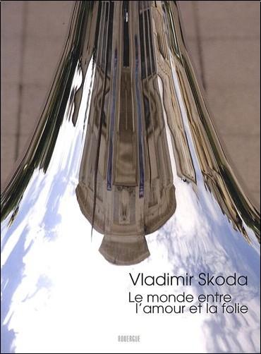 Serge Lemoine - Vladimir Skoda Le monde entre l'amour et la folie