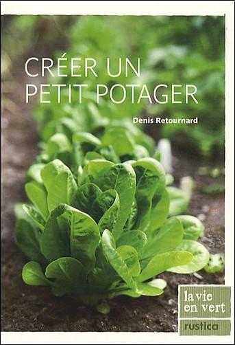 Denis Retournard - Créer un petit potager