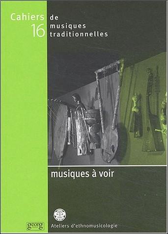Laurent Aubert - Cahiers de musiques traditionnelles, numéro 16 : Musique à voir, la musique dans les musées de société