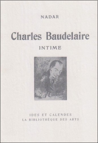 Nadar - Charles Baudelaire, intime: Le poète vierge
