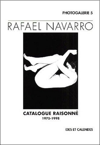 Raffaël Navarro - Catalogue raisonné de l'oeuvre photographique. illustrations
