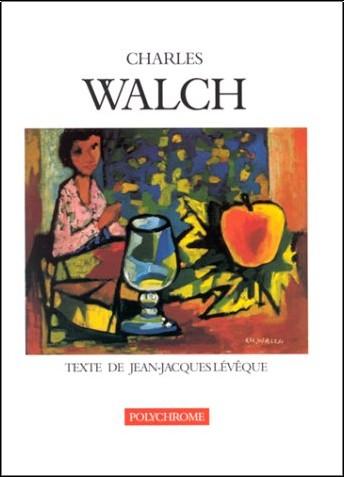 Jean-Jacques Lévêque - Charles Walch : catalogue raisonné de l'oeuvre peinte