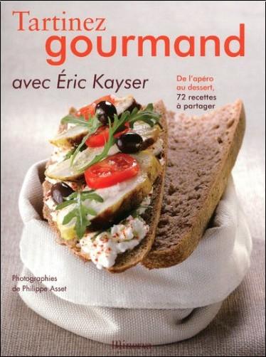 Eric Kayser - Tartinez Gourmand : De l'apéro au dessert, 72 recettes à partager