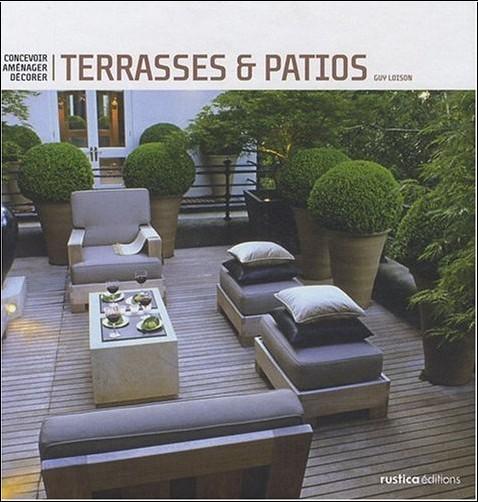 Guy Loison - Terrasses et patios : Concevoir, aménager, décorer