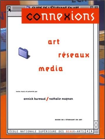 Annick Bureaud - Connexions : Art, réseaux, media