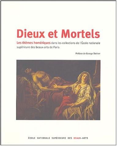 Collectif - Dieux et mortels : Les thèmes homériques dans les collections de l'École des beaux-arts de Paris
