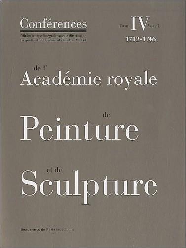 Jacqueline Lichtenstein - Conférence, N° 4, vol.1 : De l'Académie royale de peinture et de sculpture : 1712-1746