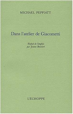 Michael Peppiatt - Dans l'atelier de Giacometti