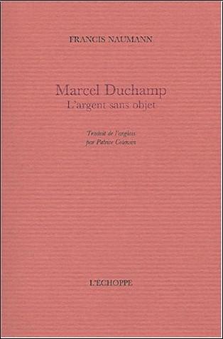 Francis Naumann - Marcel Duchamp : L'argent sans objet