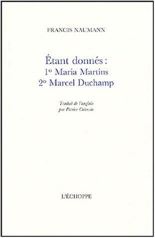 Francis Naumann - Etant donnés : 1° Maria Martins, 2° Marcel Duchamp