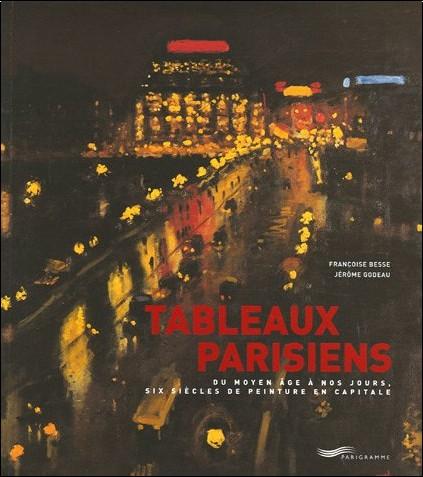 Françoise Besse - Tableaux parisiens : Du Moyen Age à nos jours, six siècles de peinture en capitale