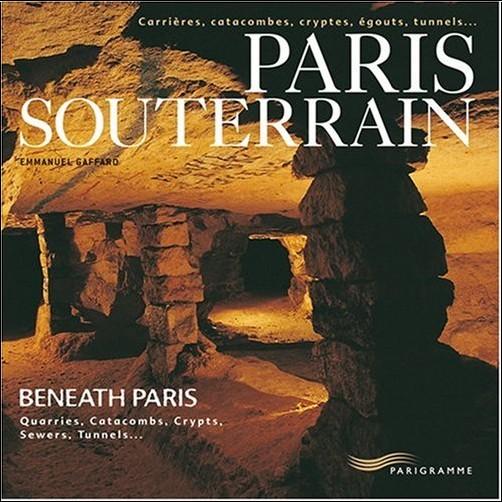 Emmanuel Gaffard - Paris souterrain : Carrières, catacombes, cryptes, égoûts, tunnels... Editions français-anglais