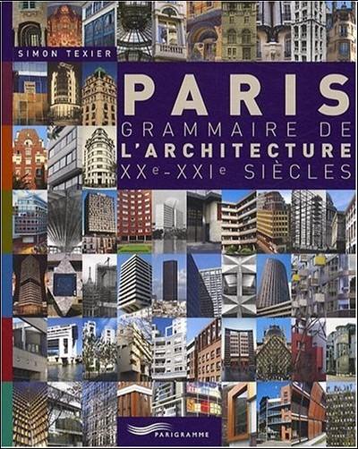 Simon Texier - Paris grammaire de l'architecture XXe-XXIe siècle