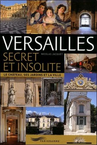 Nicolas Jacquet - Versailles secret et insolite