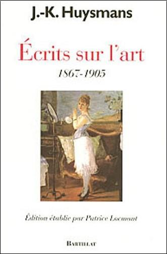 Joris-Karl Huysmans - Ecrits sur l'art : 1867-1905