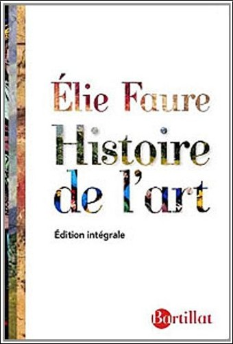 Elie Faure - Histoire de l'Art : Edition intégrale