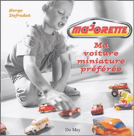Serge Defradat - Majorette Ma voiture miniature préférée