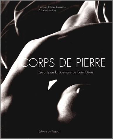 François-Olivier Rousseau - Corps de pierre: Gisants de la Basilique de Saint-Denis