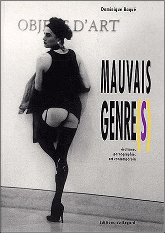 Dominique Baqué - Mauvais Genre(s) : Erotisme, pornographie, art contemporain