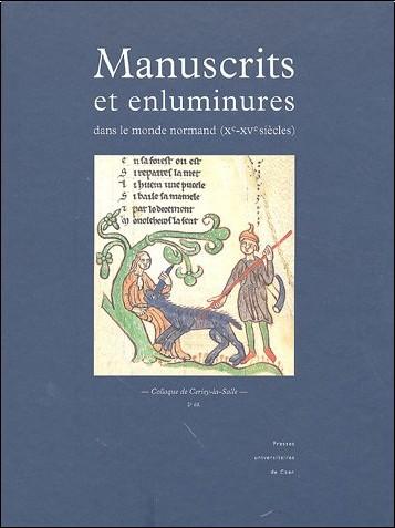 Pierre Bouet - Manuscrits et enluminures dans le monde normand (Xe-XVe siècles)