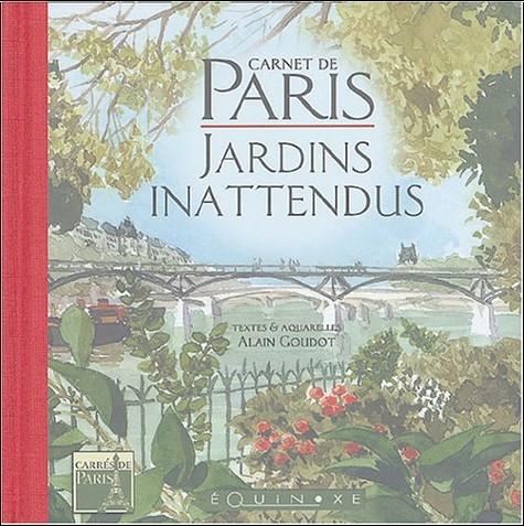 Alain Alaingoudot - Jardins inattendus : Carnet de Paris
