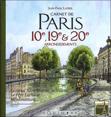 Jean-Paul Ladril - Carnet de Paris 10e, 19e et 20e arrondissements : Le canal Saint-Martin, la Villette, le Père Lachaise, Ménilmontant...